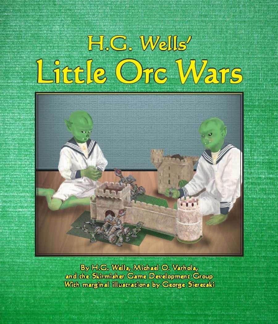 H G  Wells' Little Orc Wars - Skirmisher Publishing | Miniatures Rules |  Electrum Best Sellers | Miniatures Rules | DriveThruRPG com