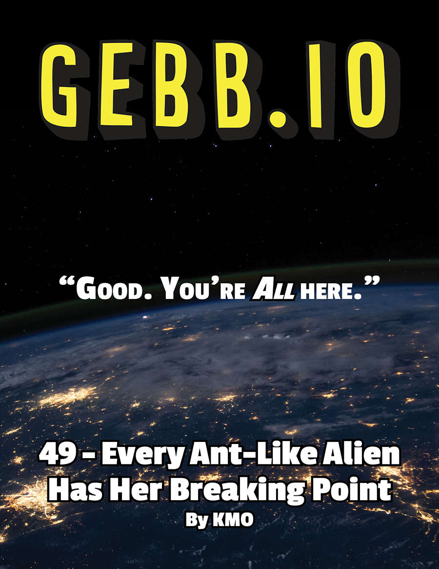 Gebb 49 – Every Ant-Like Alien Has Her Breaking Point