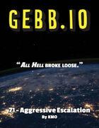 Gebb 71 – Aggressive Escalation
