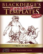 Blackdirge's Bargain Templates: Trollborn