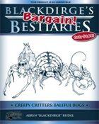Blackdirge's Bargain Bestiaries: Creepy Critters – Baleful Bugs