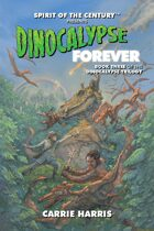 Spirit of the Century Presents: Dinocalypse Forever (Dinocalypse Trilogy #3)