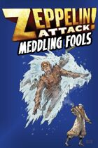 Zeppelin Attack! Meddling Fools (Mini-Expansion)