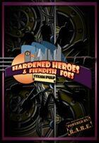 Hardened Heroes & Fiendish Foes