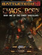 BattleTech: Chaos Born (Book One of the Chaos Irregulars)
