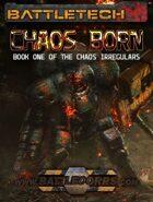 BattleTech: Chaos Born (Book One of the Chaos Irregulars)