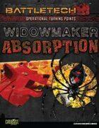 BattleTech: Operational Turning Points: Widowmaker Absorption