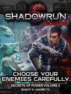 Shadowrun Legends: Choose Your Enemies Carefully (Secrets of Power, Vol. 2)