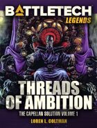 BattleTech Legends: Threads of Ambition (Capellan Solution, Vol. 1)