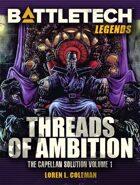 BattleTech Legends: Threads of Ambition (Capellan Solution, Vol. 1)