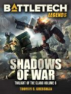 BattleTech Legends: Shadows of War (Twilight of the Clans Vol 6)
