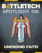 BattleTech: Spotlight On: Unending Faith
