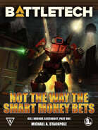 BattleTech: Not the Way the Smart Money Bets (Kell Hounds Ascendant 1)