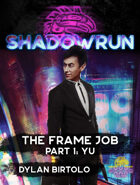 Shadowrun: The Frame Job, Part 1: Yu