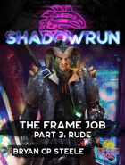 Shadowrun: The Frame Job, Part 3: Rude
