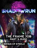 Shadowrun: The Frame Job, Part 3: Rude