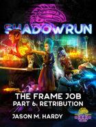 Shadowrun: The Frame Job, Part 6: Retribution