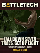 BattleTech: Fall Down Seven Times, Get Up Eight (The Proliferation Cycle, #4)