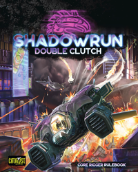 Shadowrun: Double Clutch (Core Rigger Rulebook)