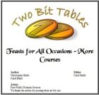 Two Bit Tables: Feasts for All Occasions - More Courses