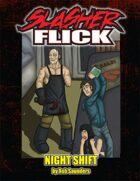 Slasher Flick -- Night Shift