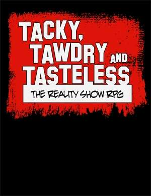 Tacky, Tawdry and Tasteless: the Reality Show RPG