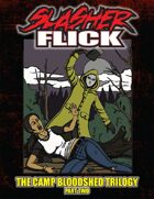 Slasher Flick -- The Camp Bloodshed Trilogy (Part Two)