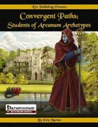 Convergent Paths: Students of Arcanum Archetypes (PFRPG)