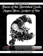 Faces of the Tarnished Souk: Magnus Thrax, Sculptor of War (PFRPG)