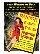 Worlds of Pulp: Generic Random Event tables for Haunted Houses