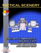 Tactical Scenery: Security Components - Holding Unit, Containment Block, and Stasis Unit