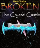 Broken: The Crystal Castle