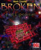 Broken: The Pipedream