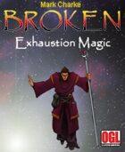Broken: Exahaustion Magic