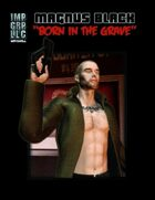 Imperium Chronicles Role Playing Game - Magnus Black: Born in the Grave