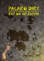 Palaeo Diet: Eat or Be Eaten