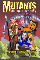 Mutants and Death Ray Guns