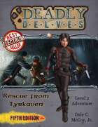 Deadly Delves: Rescue from Tyrkaven (5e)