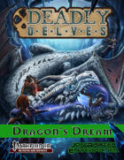 Deadly Delves: The Dragon's Dream (PFRPG)