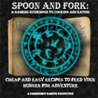 Spoon and Fork: A Gamers Guidebook to Cooking and Eating