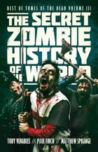 The Secret Zombie History of the World (Best of Tomes of the Dead, Volume 3)