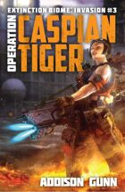 Operation Caspian Tiger (Extinction Biome: Invasion Book #3)
