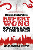 Rupert Wong and the Ends of the Earth (Gods and Monsters)