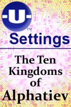 -U- Settings: The Ten Kingdoms of Alphatiev