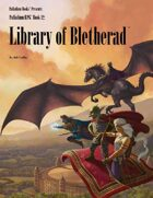 PFRPG 12: Library of Bletherad™, for Palladium Fantasy RPG® 2nd Edition