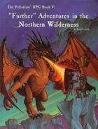 "Palladium RPG Book V: ""Further"" Adventures in the Northern Wilderness - 1st Edition Rules"