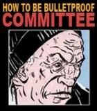 How to Be Bulletproof Committee