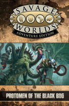 Savage Worlds Adventure Edition: Protomen of the Black Bog!