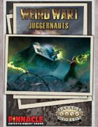 Weird War I: Juggernauts