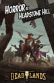 Deadlands: The Weird West: Horror at Headstone Hill